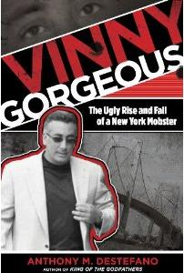 Vinny Gorgeous: The Ugly Rise and Fall of a New York Mobster