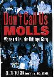Don't Call Us Molls:Women of the John Dillinger Gang